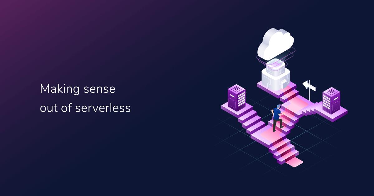 Making sense out of Serverless