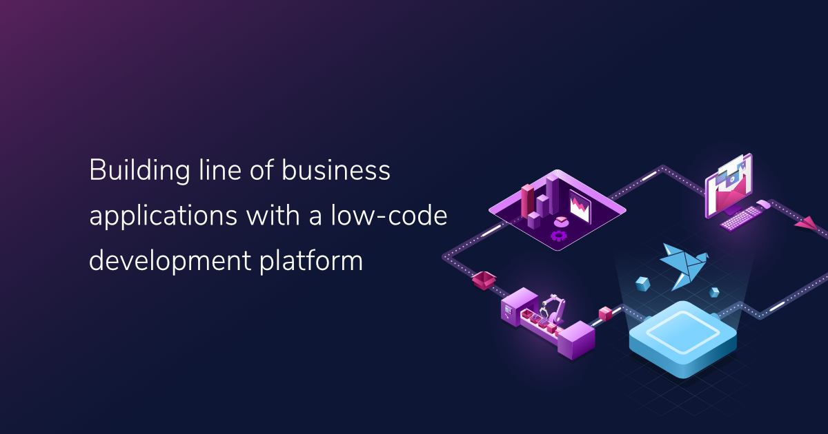 Building line of business applications with a low-code development platform
