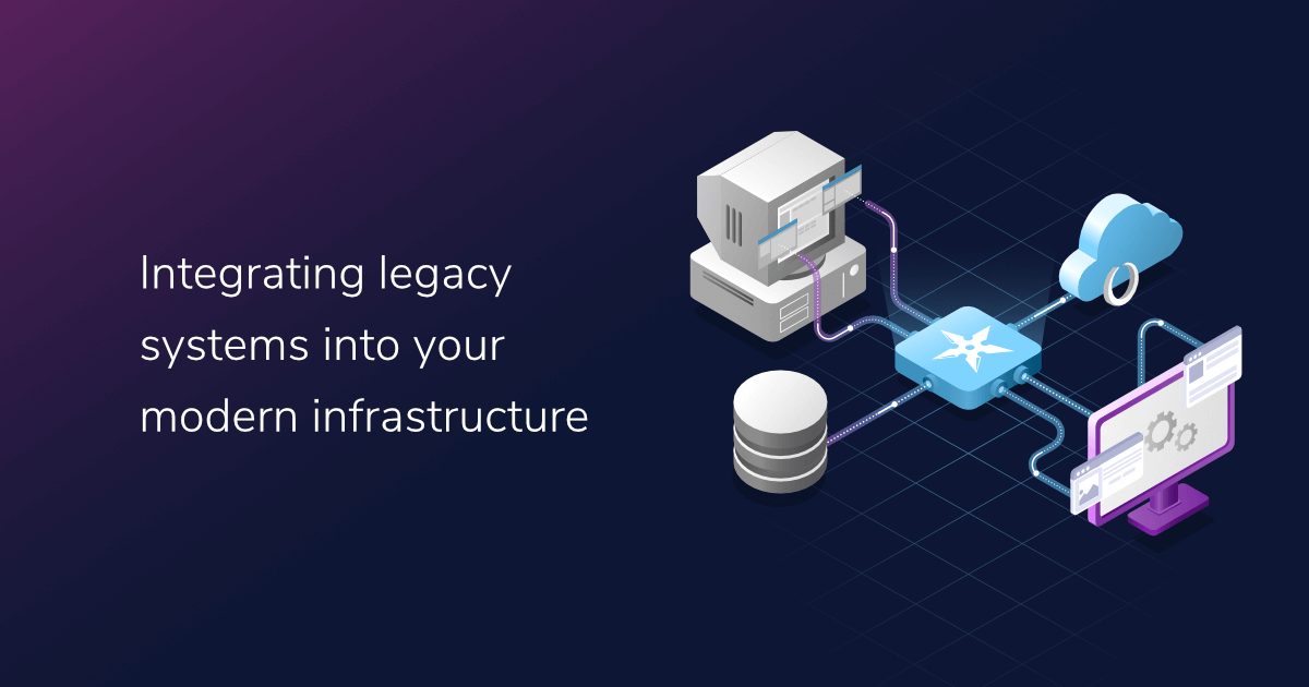 Integrating legacy systems into your modern infrastructure