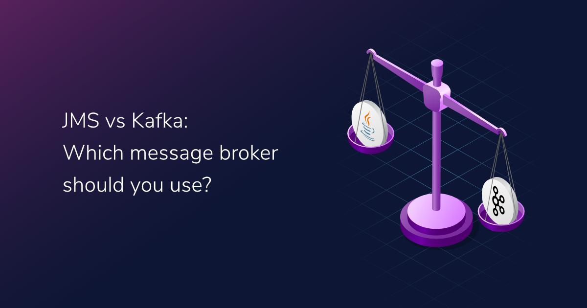 JMS vs Kafka: Which message broker should you use?