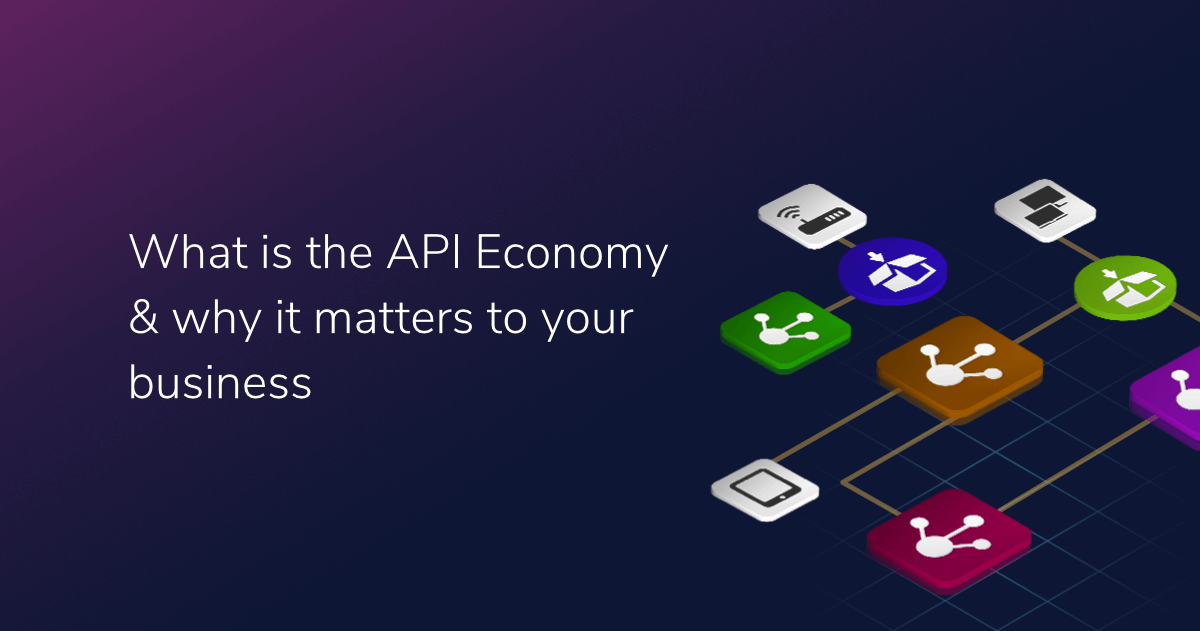 What is the API Economy & why it matters to your business